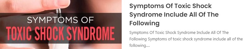 Symptoms Of Toxic Shock Syndrome Include All Of The Following